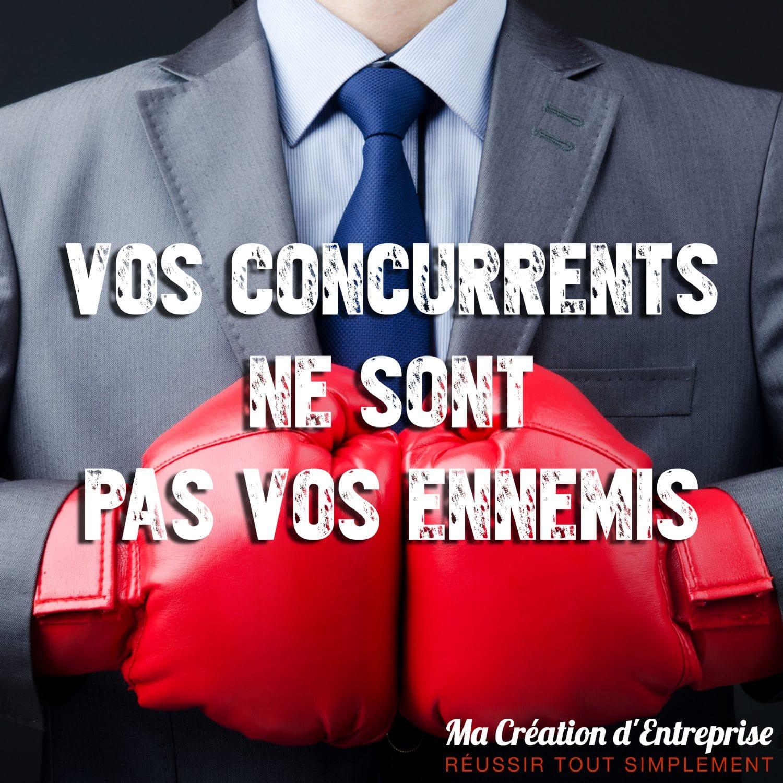 Vos concurrents ne sont pas vos ennemis ! Ah bon ?
