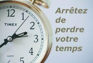 comment et pourquoi arreter de perdre son temps