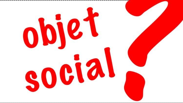 objet social définition, contexte, pratiques et dérives !