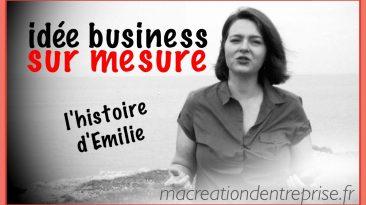 idée business sur mesure : l'histoire d'Emilie ! Attention